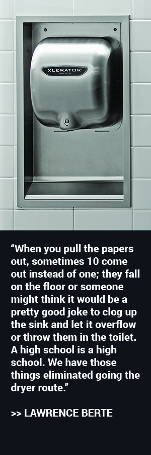 """When you pull the papers out, sometimes 10 come out instead of one; they fall on the floor or someone might think it would be a pretty good joke to clog up the sink and let it overflow or throw them in the toilet. A high school is a high school. We have those things eliminated going the dryer route."" said Lawrence Berte"